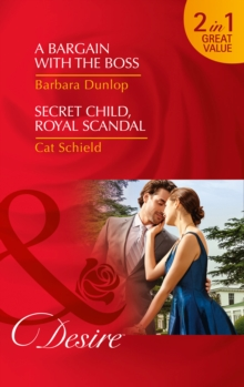 A Bargain with the Boss : A Bargain with the Boss / Secret Child, Royal Scandal (Chicago Sons, Book 3), Paperback