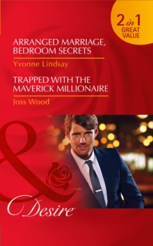 Arranged Marriage, Bedroom Secrets : Trapped with the Maverick Millionaire, Paperback