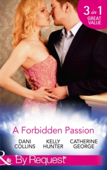 A Forbidden Passion : No Longer Forbidden? / The Man She Loves to Hate / A Wicked Persuasion, Paperback Book