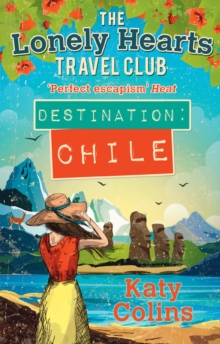 Destination Chile (the Lonely Hearts Travel Club, Book 3), Paperback
