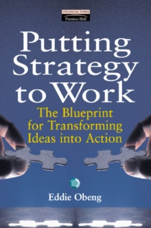 Putting Strategy to Work : The Blueprint for Turning Ideas into Action, Paperback Book