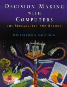Decision Making with Computers : The Spreadsheet and Beyond, Paperback