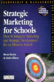 Strategic Marketing for Schools : How to Harmonise Marketing and Strategic Development for an Effective School, Paperback