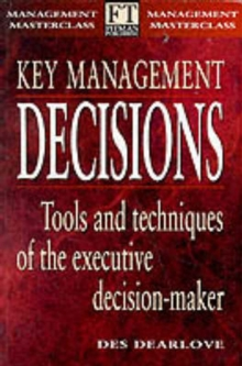 Key Management Decisions : Management Masterclass: Tools and Techniques of the Executive Decision-Maker, Paperback Book
