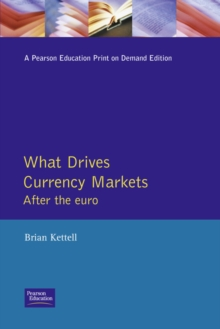 What Drives Currency Markets : The Signals You Need to Stay Ahead of the Game, Paperback