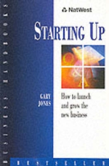 NatWest Business Handbook: Starting Up : How to Launch and Grow the New Business, Paperback