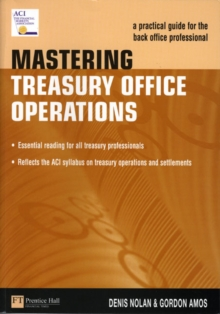 Mastering Treasury Office Operations : A Practical Guide for the Back Office Professional, Paperback Book