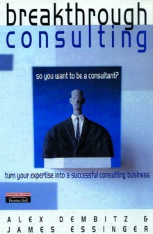 Breakthrough Consultancy : How to Succeed at Being Your Own Management Consultant, Paperback