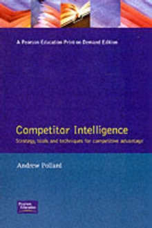 The Competitive Advantage of Competitor Intelligence : The Strategies, Tactics and Tools for Gathering Business Intelligence, Paperback Book