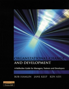 Organizational Change and Development : A Reflective Guide for Managers, Trainers and Developers, Paperback