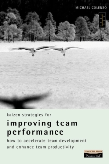 Kaizen Strategies for Improving Team Performance : How to Accelerate Team Development and Enhance Team Productivity, Paperback Book
