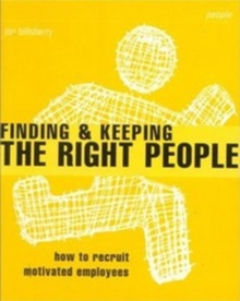 Finding and Keeping the Right People : How to Recruit Motivated Employees, Paperback