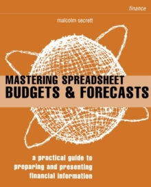 Mastering Spreadsheet Budgets and Forecasts : How to Save Time and Gain Control of Your Business, Paperback
