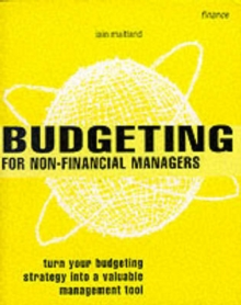 Budgeting for Non-financial Managers : Turn Your Budgeting Strategy into a Valuable Management Tool, Paperback