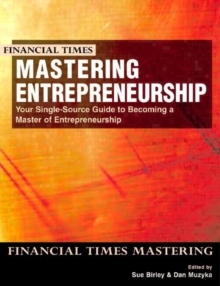 Mastering Entrepreneurship : Your Single Source Guide to Becoming a Master of Entrepreneurship, Paperback