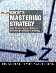Mastering Strategy : the Complete MBA Companion in Strategy, Paperback