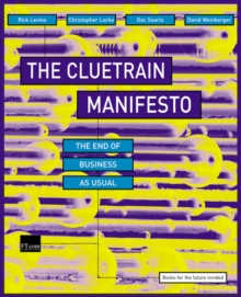 The Cluetrain Manifesto : The End of Business as Usual, Paperback