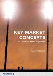 Key Market Concepts : 100 Financial Terms Explained, Paperback