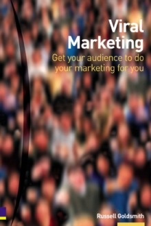 Viral Marketing : Get Your Audience to Do Your Marketing For You, Paperback Book