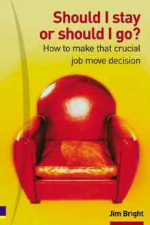 Should I Stay or Should I Go? : How to Make That Crucial Job Move Decision, Paperback