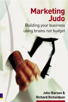 Marketing Judo : Building Your Business Using Brains Not Budget, Paperback