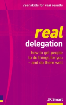 Real Delegation : How to Get People to Do Things for You - and Do Them Well, Paperback