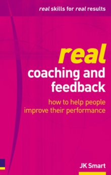 Real Coaching and Feedback : How to Help People Improve Their Performance, Paperback
