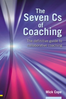 The Seven Cs of Coaching : The Definitive Guide to Collaborative Coaching, Paperback