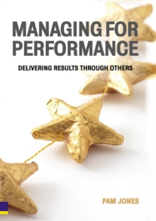 Managing for Performance : Delivering Results Through Others, Paperback