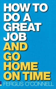 How to Do a Great Job... and Go Home on Time, Paperback
