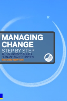Managing Change Step by Step : All You Need to Build a Plan and Make it Happen, Paperback