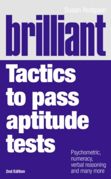 Brilliant Tactics to Pass Aptitude Tests : Psychometric, Numeracy, Verbal Reasoning and Many More, Paperback