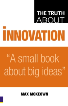Truth About Innovation : A Small Book About Big Ideas, Paperback