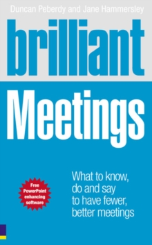 Brilliant Meetings : What to Know, Say and Do to Have Fewer, Better Meetings, Paperback Book