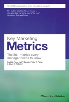 Key Marketing Metrics : The 50+ Metrics Every Manager Needs to Know, Paperback