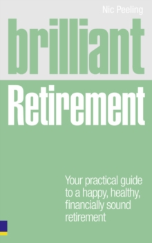 Brilliant Retirement : Everything You Need to Know and Do to Make the Most of Your Golden Years, Paperback Book