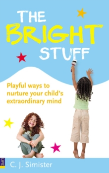 The Bright Stuff : Playful Ways to Nurture Your Child's Extraordinary Mind, Paperback