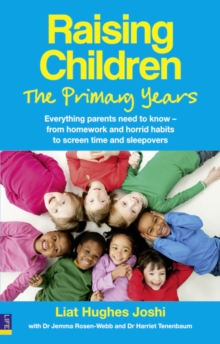 Raising Children: the Primary Years : Everything Parents Need to Know - from Homework and Horrid Habits to Screentime and Sleepovers, Paperback Book
