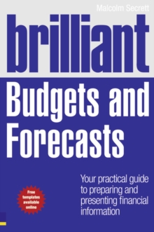 Brilliant Budgets and Forecasts : Your Practical Guide to Preparing and Presenting Financial Information, Paperback Book
