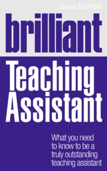 Brilliant Teaching Assistant : What You Need to Know to be a Truly Outstanding Teaching Assistant, Paperback