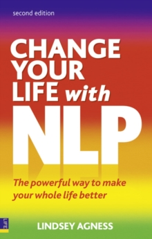 Change Your Life with NLP : The Powerful Way to Make Your Whole Life Better, Paperback