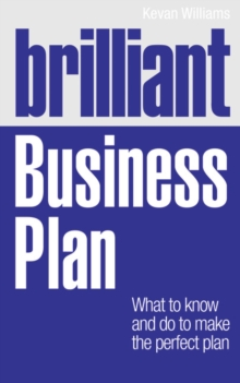 Brilliant Business Plan : What to Know and Do to Make the Perfect Plan, Paperback
