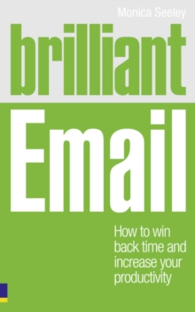 Brilliant Email : How to Win Back Time and Increase Your Productivity, Paperback