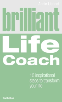 Brilliant Life Coach : Ten Inspirational Steps to Transform Your Life, Paperback Book