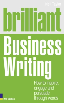 Brilliant Business Writing : How to Inspire, Engage and Persuade Through Words, Paperback