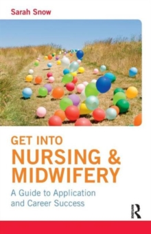Get into Nursing & Midwifery : A Guide to Application and Career Success, Paperback