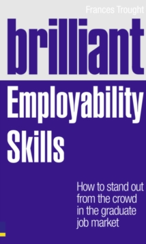 Brilliant Employability Skills : How to Stand Out from the Crowd in the Graduate Job Market, Paperback