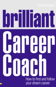 Brilliant Career Coach : How to Find and Follow Your Dream Career, Paperback