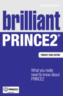 Brilliant PRINCE2 : What You Really Need to Know About PRINCE2, Paperback