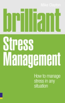 Brilliant Stress Management : How to Manage Stress in Any Situation, Paperback